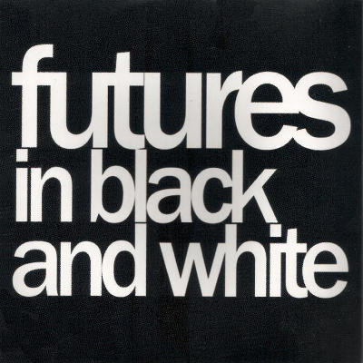 Futures In Black And White - Futures In Black And White