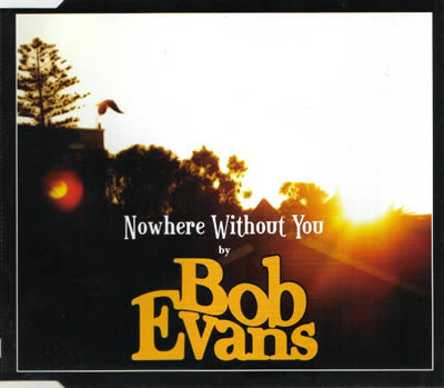 Bob Evans - Nowhere Without You