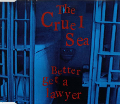 The Cruel Sea - Better Get A Lawyer