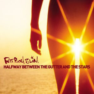 Fat Boy Slim - Halfway Between the Gutter and the Stars