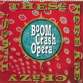 Boom Crash Opera - These Here Are Crazy Times