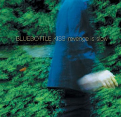 Bluebottle Kiss - Revenge Is Slow