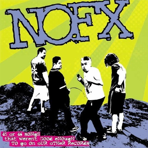 NOFX - 45 Or 46 Songs That Weren't Good Enough To Go On Our Other R