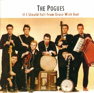 The Pogues - If I Should Fall From Grace With God