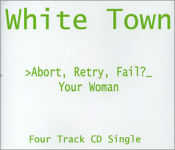 White Town - >Abort, Retry, Fail?_