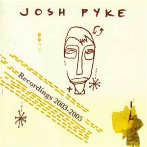 Josh Pyke - Recordings 2003-2005