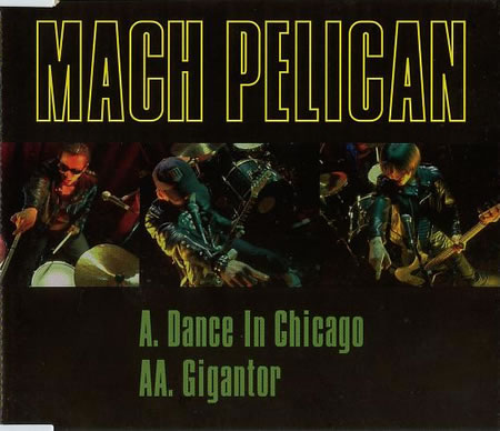 Mach Pelican - Dance In Chicago / Gigantor