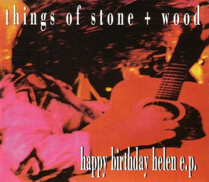 Things Of Stone And Wood - Happy Birthday Helen