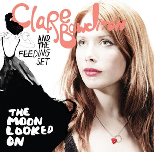 Clare Bowditch And The Feeding Set - The Moon Looked On (Bonus Disc)