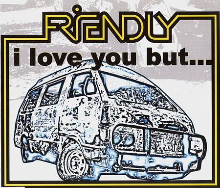 Friendly - I Love You But...