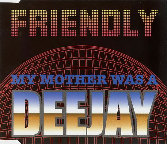 Friendly - My Mother Was A Deejay