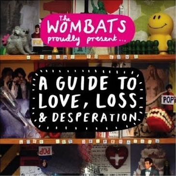 The Wombats - The Wombats Proudly Present: A Guide To Love, Loss & Desperation
