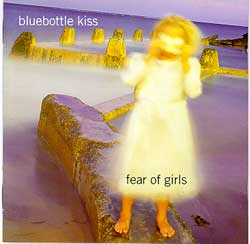 Bluebottle Kiss - Fear Of Girls